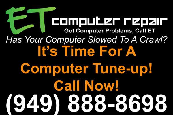 It's Time For A Computer Tune-up!, ET Computer Repair, It's Time For A Computer Tune-Up!, Call Now!, 949-888-8698, www.ETPCFIX.com, Eddie Taylor, Aliso Viejo, Coto de Caza, Dove Canyon, Foothill Ranch, Irvine, Ladera Ranch, Laguna Beach, Laguna Hills, Laguna Niguel, Laguna Woods, Lake Forest, Mission Viejo, Newport Coast, Portola Hills, Orange County, Rancho Santa Margarita, Trabuco Canyon, Tustin